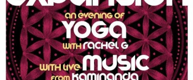 :::EXPANSION:::An evening of Yoga by RachelG with live music by Kaminanda